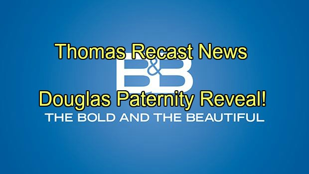 The Bold and the Beautiful Spoilers: Douglas Paternity Reveal - Shocking B&B Casting News - Thomas Forrester Recast