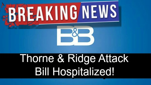 The Bold and the Beautiful Spoilers: Raging Ridge and Thorne Put Bill in the Hospital – Showdown Goes Horribly Wrong