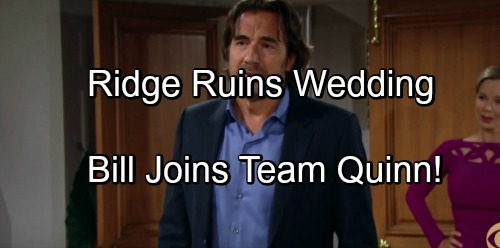 The Bold and the Beautiful Spoilers: Bill Furious When Ridge Makes Play for Brooke – Bill Joins Quinn's Team in Retaliation