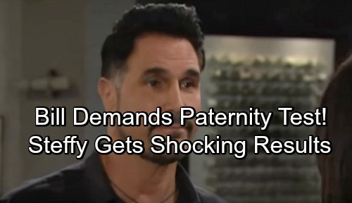 The Bold and the Beautiful Spoilers: Bill Pushes for Paternity Test, Panicked Steffy Relents – Results Rock Steffy to the Core