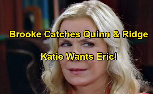 The Bold and the Beautiful Spoilers: Brooke Eavesdrops, Ridge and Quinn Give Her a Shock – Katie Admits She Wants Eric