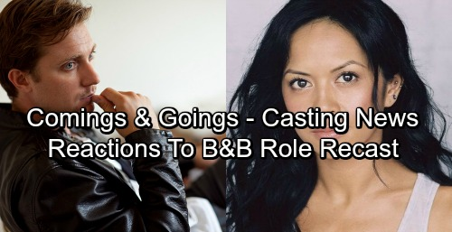 The Bold and the Beautiful Spoilers: Comings and Goings - Casting News - Reactions To Major Role Recast