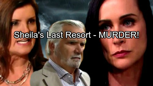 The Bold and the Beautiful Spoilers: Sheila Must Give Up On Eric or Murder Quinn - Quinn's A Tougher Opponent Than Expected