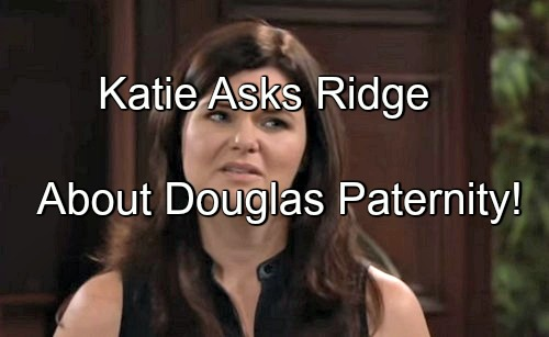 The Bold and the Beautiful (B&B) Spoilers: Rick Thinks Katie Knows Ridge's Secret – Katie Confronts Ridge About Douglas