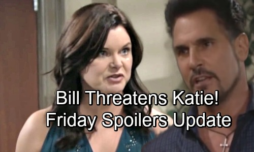 The Bold and the Beautiful Spoilers: Friday, August 31 Update - Bill Threatens Katie - Abandoned Hope Insists She Trusts Liam