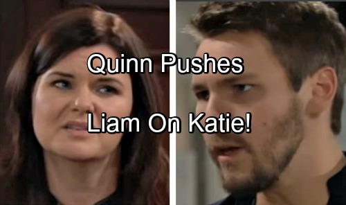 The Bold and the Beautiful Spoilers: Quinn Pushes Liam Toward Katie - Wyatt Gets Steffy and Keeps Eric for Herself