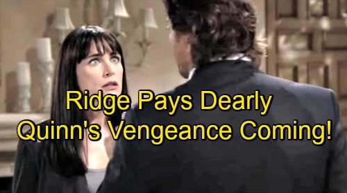 The Bold and the Beautiful Spoilers: Quinn Rises In Fury After Ridge's Cruel Assault – Wyatt Helps Miserable Mom Seek Vengeance