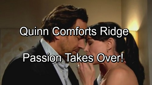 The Bold and the Beautiful Spoilers: Quinn Comforts Distraught Ridge - Sympathy Reignites Spark, Caught in Moment of Passion?