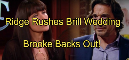 The Bold and the Beautiful Spoilers: Ridge Pushes 'Brill' Wedding, Wants Forrester Control – Brooke Puts Bill Marriage On Hold