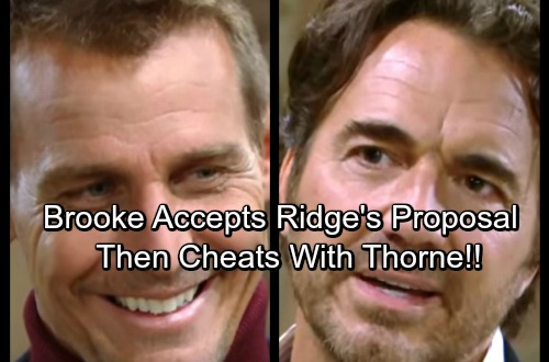 The Bold and the Beautiful Spoilers: Brooke Accepts Ridge's Proposal – Thorne's Seduction Makes Brooke An Unfaithful Fiancée