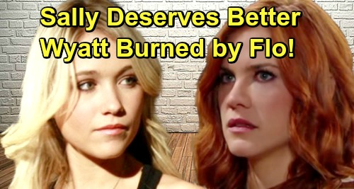 The Bold and the Beautiful Spoilers: B&B Fans Fed Up with Wyatt - Sally Deserves Better – Rude Awakening with Lying Flo