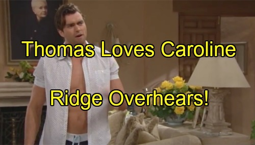 'The Bold and the Beautiful' Spoilers: Thomas Confesses Love For Caroline, Wants to Be a Family With Son – Ridge Overhears