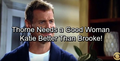 The Bold and the Beautiful Spoilers: Thorne Needs A Good Woman – Katie's Better Than Brooke