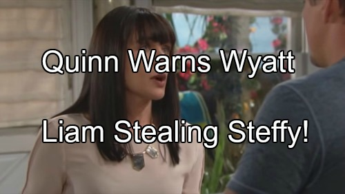 The Bold and the Beautiful (B&B) Spoilers: Quinn Warns Wyatt He'll Lose Steffy to Liam