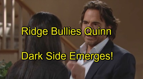 The Bold and the Beautiful Spoilers: Ridge Bullies and Abuses Quinn - Unbroken Quinn Fights for Eric, Dark Side Emerges