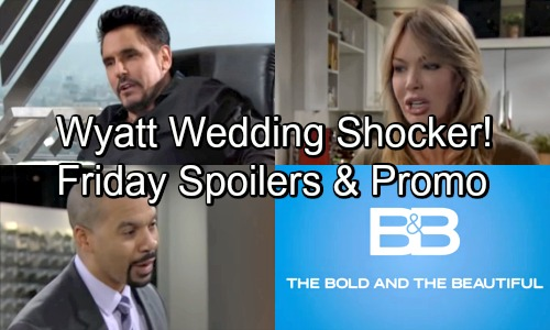The Bold and the Beautiful Spoilers: Friday, May 25 – Wyatt's Wedding Shocker – Taylor Fumes Over Brooke's Manipulation