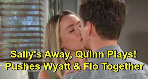 The Bold and the Beautiful Spoilers: Sally Leaves Town – Quinn Pushes Wyatt and Flo Together