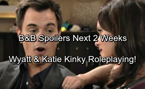 The Bold and the Beautiful Spoilers: Next 2 Weeks - Steffy and Bill's Awful Secret – Wyatt and Katie Roleplaying Experiment