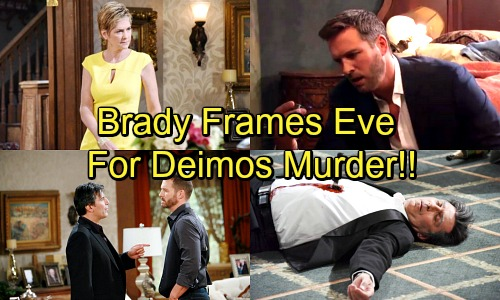 Days of Our Lives Spoilers: Brady Frames Eve for Deimos' Murder, Kicks Off Vicious War