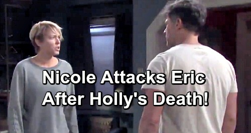 Days of Our Lives Spoilers: Nicole Attacks Eric Over Holly's Death - Couple Ripped Apart