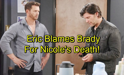 Days of Our Lives Spoilers: Eric Blames Brady For Nicole's Death - Thinks He's In Cahoots With Kristen