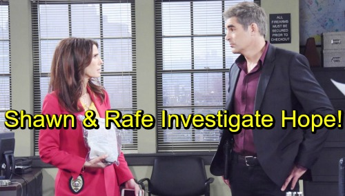 Days of Our Lives Spoilers: Rafe and Shawn Begin Investigation Against Hope - Believe She Planted Evidence Against Ben