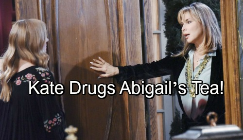 Days of Our Lives Spoilers: Kate Drugs Abigail's Tea - Abby Flips the Script - Kate Goes Down