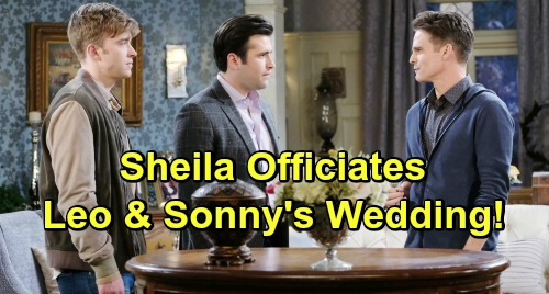 Days of Our Lives Spoilers: Sheila Officiates Sonny and Leo's Wedding - But Ceremony Suddenly Interrupted