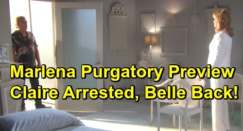 Days of Our Lives Spoilers: Marlena's Purgatory Preview – Claire Arrested, Will Goes Wild and Belle's Back for Special Episode