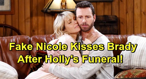 Days of Our Lives Spoilers: Fake Nicole Kisses Brady After Holly's Funeral - Jealous Eric Enraged