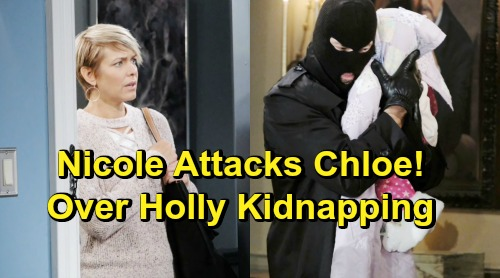 Days of Our Lives Spoilers: Nicole Attacks Chloe - Blames Her For Holly's Kidnapping