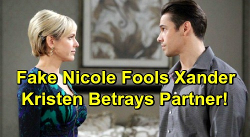 Days of Our Lives Spoilers: Xander Duped by Fake Nicole, Kristen DiMera's Betrayal Shocks Partner