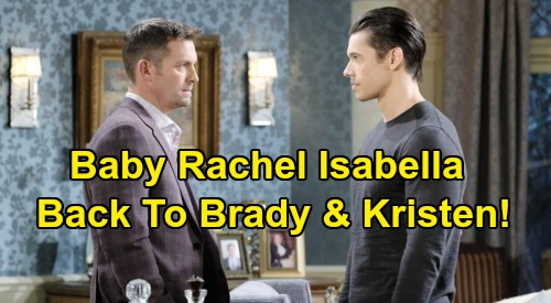 Days of Our Lives Spoilers: Baby Rachel Isabella Reunites with Brady & Kristen – See What Happens After Parents Get Beloved Daughter Back
