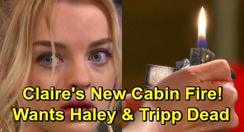 Days of Our Lives Spoilers: Unhinged Claire Attempts Murder With New Cabin Fire, Wants Tripp and Haley Dead