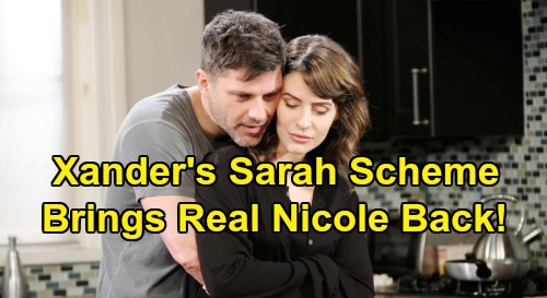 Days of Our Lives Spoilers: Xander's Love Scheme - Brings Real Nicole Home To Break Up Sarah & Eric?