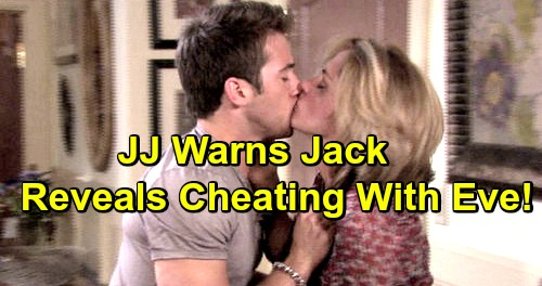 Days of Our Lives Spoilers: JJ Warns Jack About Evil Eve - Reveals Cheating Scandal