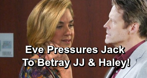 Days of Our Lives Spoilers: Eve Pressures Jack To Use Haley's Immigration Status - Betray JJ In Mayor's Race