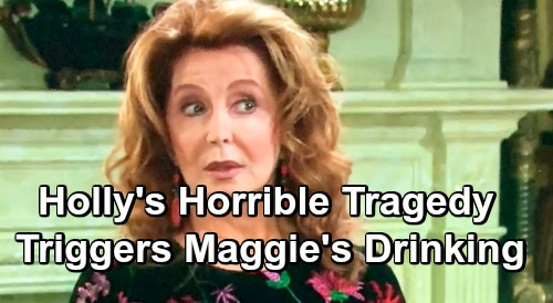 Days of Our Lives Spoilers: Holly Tragedy Triggers Old Demons - Maggie Gets Back On the Bottle