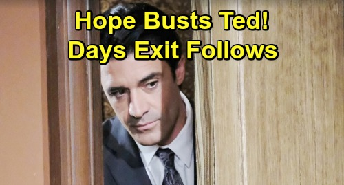 Days of Our Lives Spoilers: Hope Busts Ted - Discovers Holly Kidnapping Lies, Kicks Him Out Of Her Life