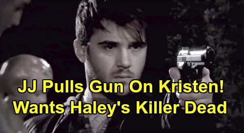 Days of Our Lives Spoilers: JJ Pulls Gun on Haley's Killer – Wants Kristen to Pay with Her Life?