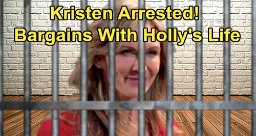 Days of Our Lives Spoilers: Kristen Arrested, Bargains for Freedom – Wants to Cut Deal for Holly's Location?