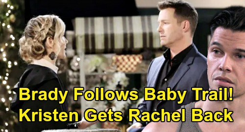 Days of Our Lives Spoilers: Brady Follows Baby Rachel Trail – Kristen Reunited with Daughter, Dad's Sleuthing Pays Off?