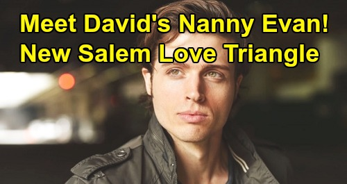 Days of Our Lives Spoilers: Baby David's Nanny Evan, Trouble For Sonny and Will - Salem Love Triangle After Time Jump