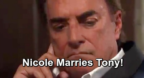 Days of Our Lives Spoilers: 'Nicole' Marries Tony - Kristen Looks To Reclaim DiMera Fortune From Stefan