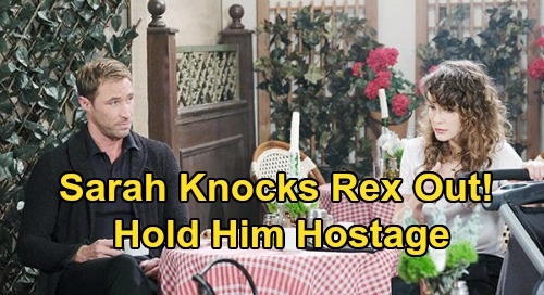 Days of Our Lives Spoilers: Sarah Knocks Rex Out, Holds Him Hostage - Won't Let Anyone Take Rachel