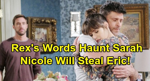 Days of Our Lives Spoilers: Sarah Haunted by Rex's Harsh Parting Words – Eric's True Love Nicole Will Destroy Dreams