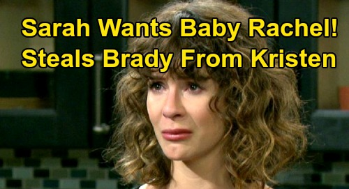 Days of Our Lives Spoilers: Sarah Fights for Kristen's Man After Losing Mickey - Wants Family with Baby Rachel & Brady?