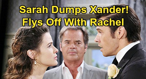 Days of Our Lives Spoilers: Sarah Steals Rachel, Leaves Xander Behind – Runaway Bride & Baby Take Off on Titan Jet