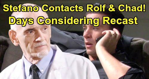 Days of Our Lives Spoilers: Rolf and Chad In Contact With Stefano DiMera - Is DOOL Considering Recasting The Phoenix?