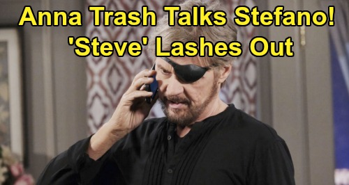 Days of Our Lives Spoilers: Anna Trash Talks Stefano – 'Steve' Explodes In Rage In Front of John and Tony